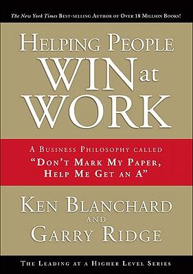 Helping People Win at Work By Blanchard, Ken/ Ridge, Gary