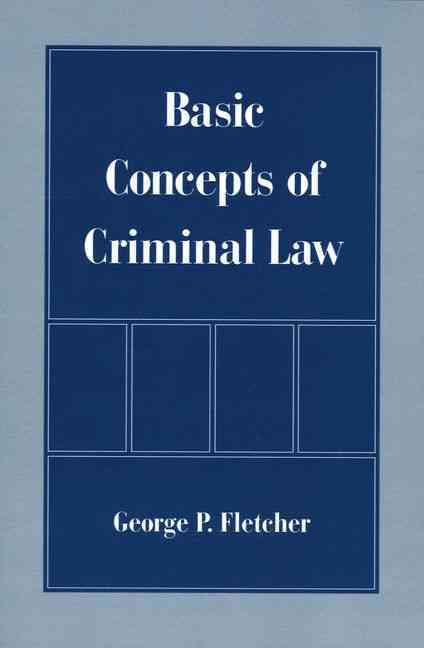 Basic Concepts of Criminal Law By Fletcher, George P.